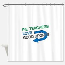P.e. Teachers Good Sports Shower Curtain