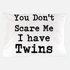 You Dont Scare Me I Have Twins Pillow Case