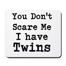 You Dont Scare Me I Have Twins Mousepad