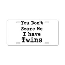 You Dont Scare Me I Have Twins Aluminum License Pl