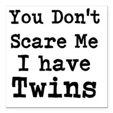 You Dont Scare Me I Have Twins Square Car Magnet 3