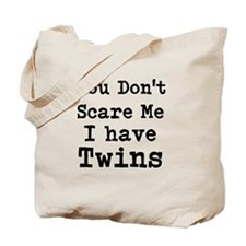 You Dont Scare Me I Have Twins Tote Bag