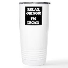 Relax Gringo Im Legal! Travel Mug