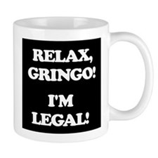 Relax Gringo Im Legal! Mugs