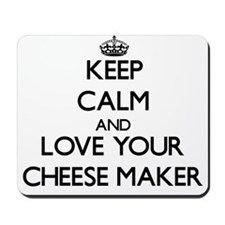 Keep Calm and Love your Cheese Maker Mousepad