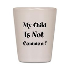 My Child Is Not Common Shot Glass