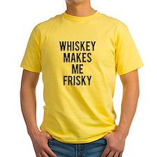 Whiskey Makes Me Frisky T