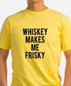 Whiskey Makes Me Frisky T