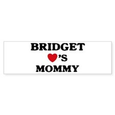 Bridget loves mommy Bumper Bumper Sticker