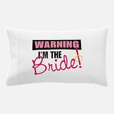 IM THE Bride! Pillow Case