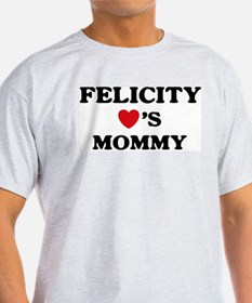 Felicity loves mommy T-Shirt