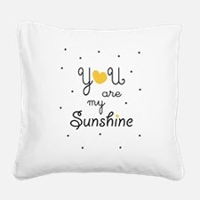 Cute You my sunshine Square Canvas Pillow