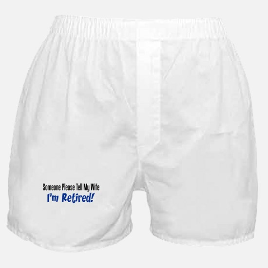 Please Tell Wife Im Retired Boxer Shorts