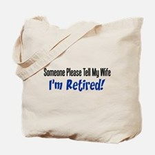 Please Tell Wife Im Retired Tote Bag