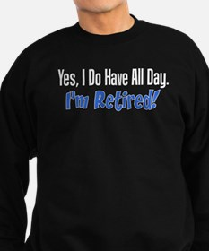 I Do Have All Day Retired Shirt Sweatshirt