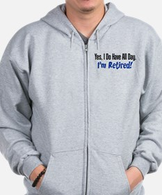 I Do Have All Day Retired Shirt Zip Hoodie