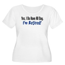 I Do Have All Day Retired Shirt Plus Size T-Shirt