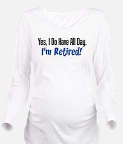 I Do Have All Day Retired Shirt Long Sleeve Matern