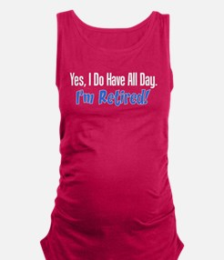 I Do Have All Day Retired Shirt Maternity Tank Top