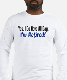 I Do Have All Day Retired Shirt Long Sleeve T-Shir