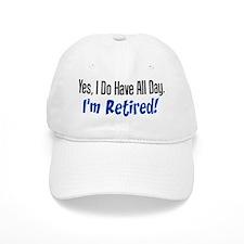 I Do Have All Day Retired Shirt Baseball Baseball Cap
