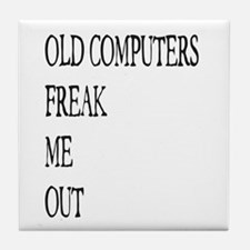 Old Computers Freak Me Out 001 Tile Coaster