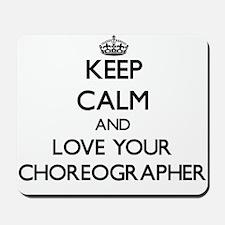 Keep Calm and Love your Choreographer Mousepad
