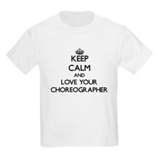 Keep Calm and Love your Choreographer T-Shirt