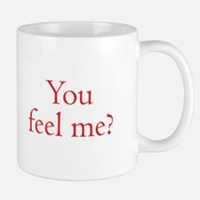 You Feel Me? Mugs