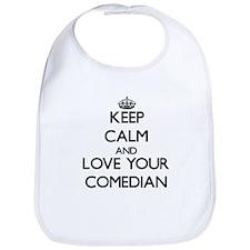 Keep Calm and Love your Comedian Bib