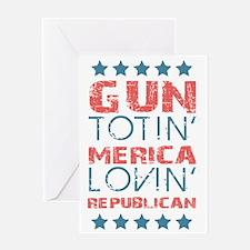 Gun Totin Merica Lovin Republican Greeting Card