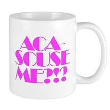 Aca-Scuse Me?!? Pitch Perfect Mugs