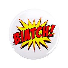 """Biatch! 3.5"""" Button"""