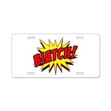 Biatch! Aluminum License Plate