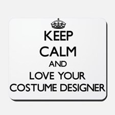 Keep Calm and Love your Costume Designer Mousepad