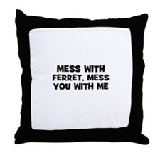 mess with ferret, mess you wi Throw Pillow