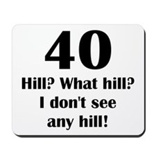 40 What hill? Mousepad