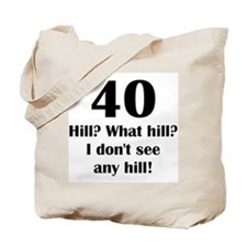40 What hill? Tote Bag