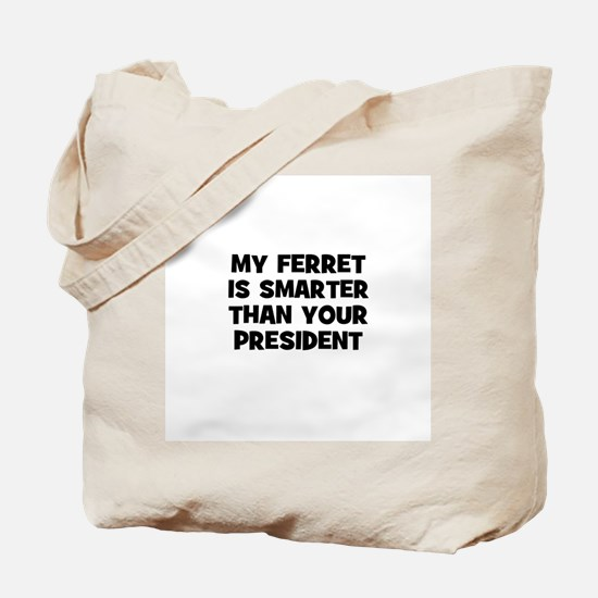 my ferret is smarter than you Tote Bag