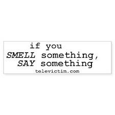 """""""smell. say"""" Bumper Bumper Sticker"""