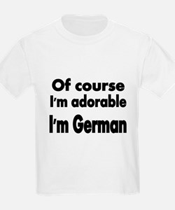 Of course Im adorable. Im German. T-Shirt