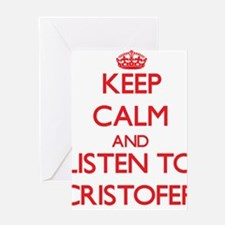 Keep Calm and Listen to Cristofer Greeting Cards