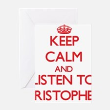 Keep Calm and Listen to Cristopher Greeting Cards