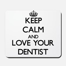 Keep Calm and Love your Dentist Mousepad
