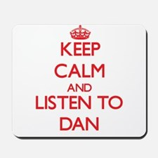 Keep Calm and Listen to Dan Mousepad