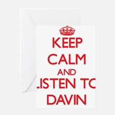 Keep Calm and Listen to Davin Greeting Cards