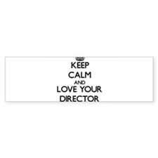 Keep Calm and Love your Director Bumper Bumper Sticker