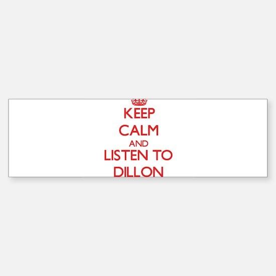 Keep Calm and Listen to Dillon Bumper Bumper Bumper Sticker