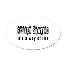 Roller Skating it is a way of life Oval Car Magnet