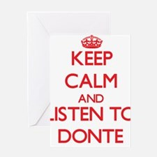 Keep Calm and Listen to Donte Greeting Cards